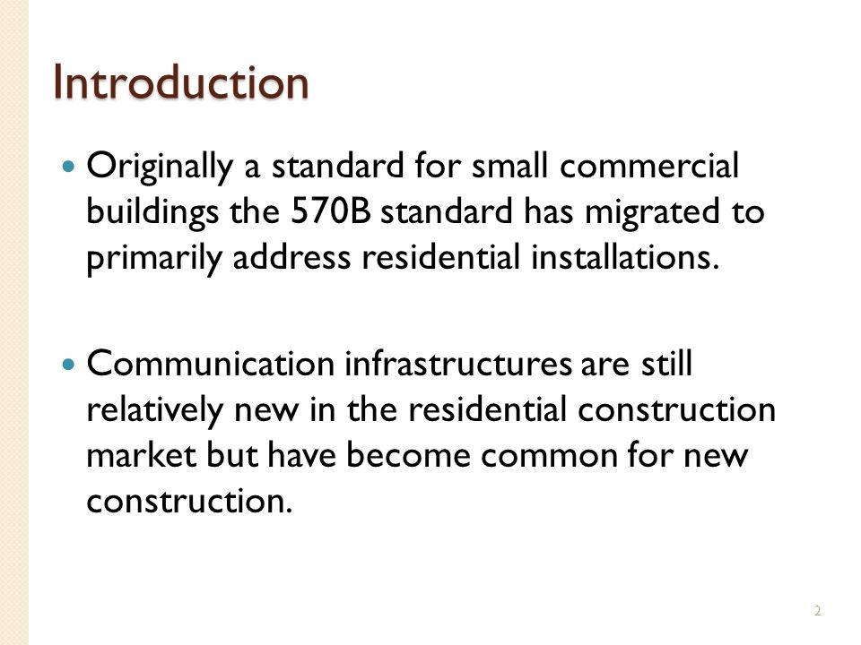 Introduction Originally a standard for small commercial buildings the 570B standard has migrated to primarily address residential installations.