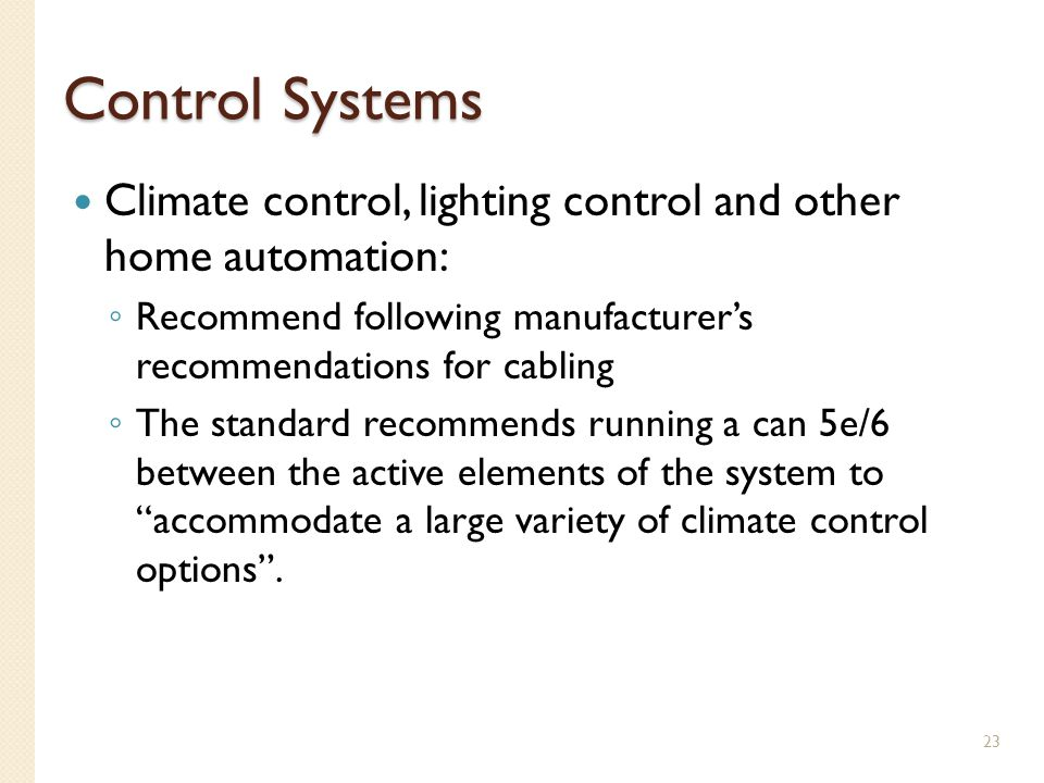 Control Systems Climate control, lighting control and other home automation: Recommend following manufacturer's recommendations for cabling.