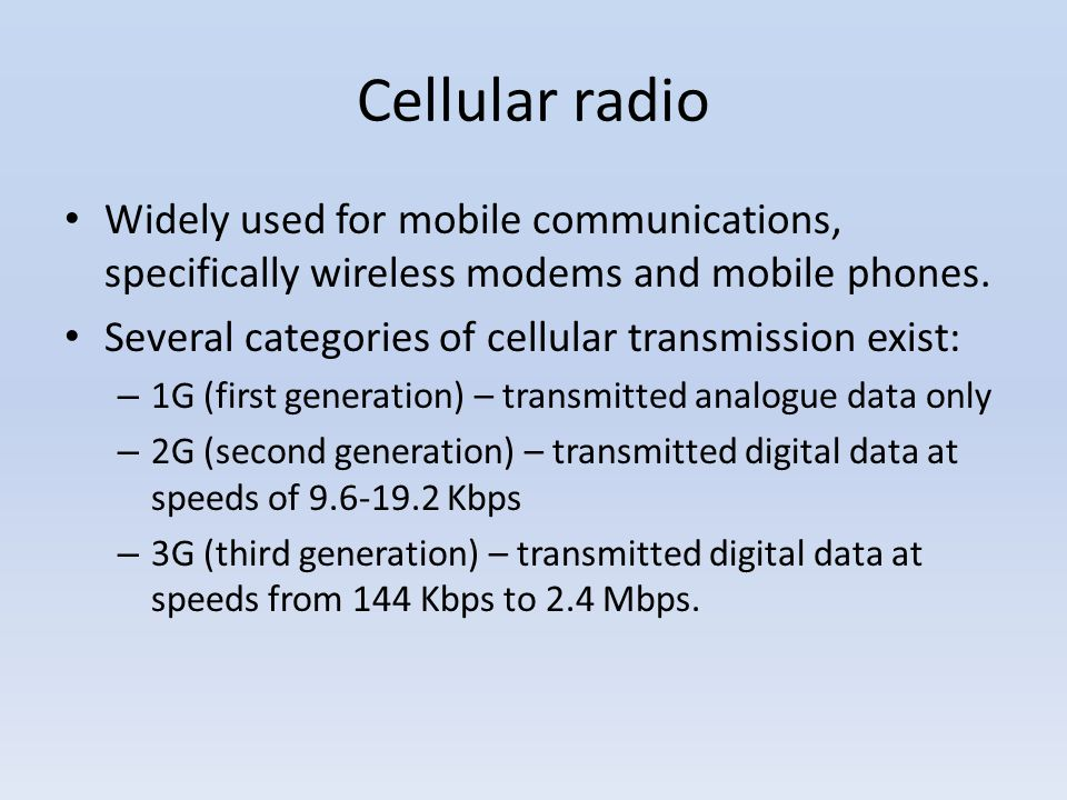 Cellular radio Widely used for mobile communications, specifically wireless modems and mobile phones.