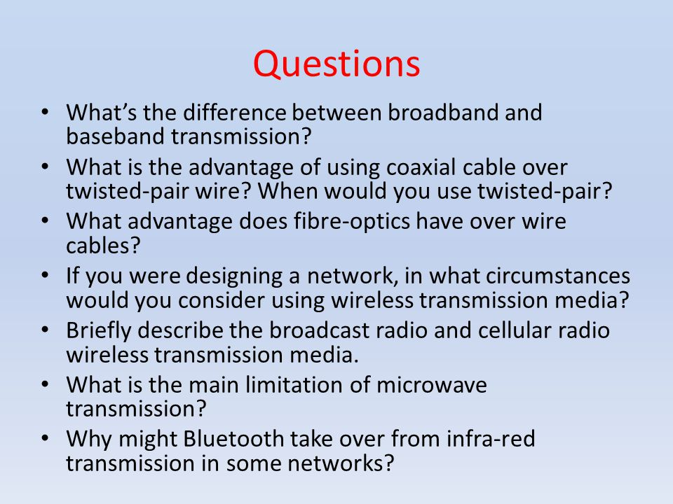 Questions What's the difference between broadband and baseband transmission