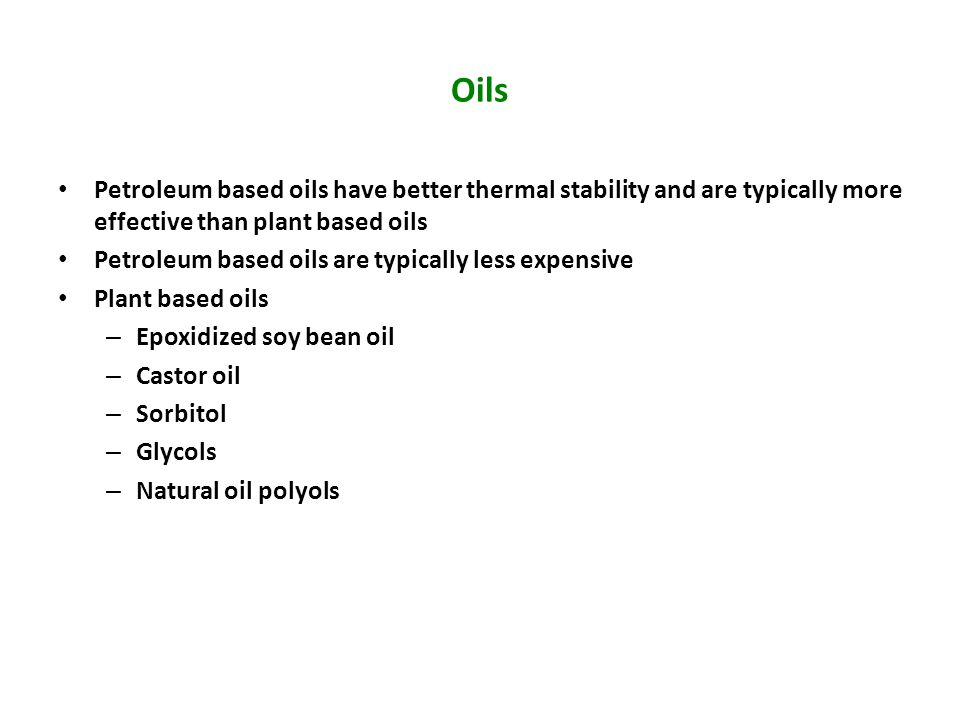 Oils Petroleum based oils have better thermal stability and are typically more effective than plant based oils.