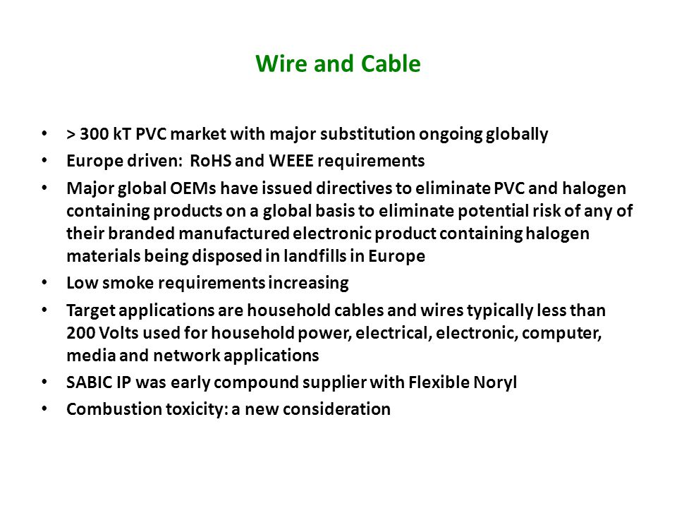 Wire and Cable > 300 kT PVC market with major substitution ongoing globally. Europe driven: RoHS and WEEE requirements.