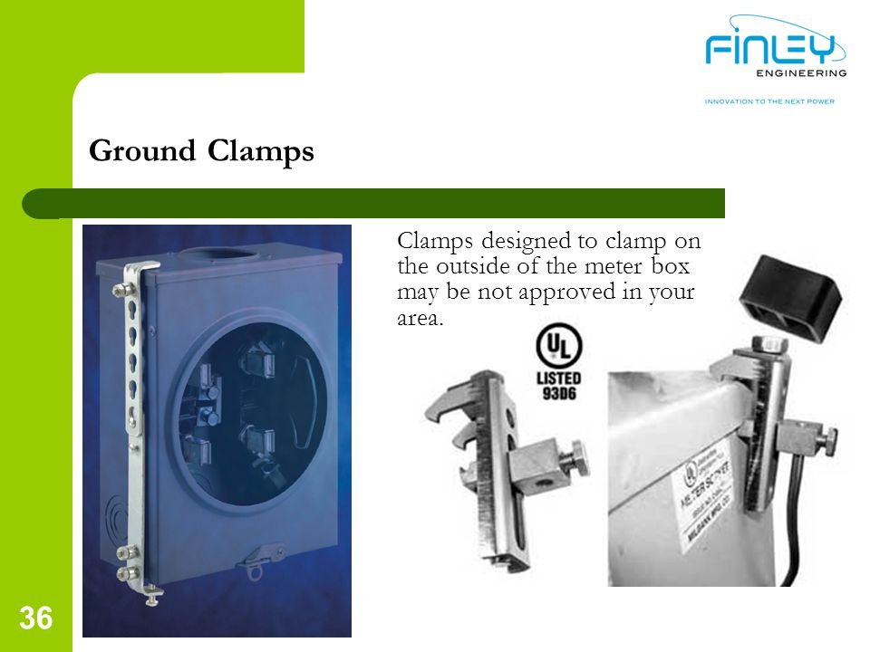 Ground Clamps Clamps designed to clamp on the outside of the meter box may be not approved in your area.