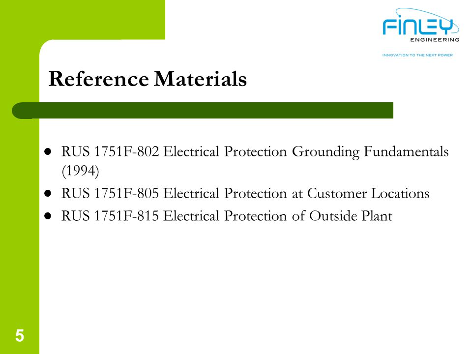 Reference Materials RUS 1751F-802 Electrical Protection Grounding Fundamentals (1994) RUS 1751F-805 Electrical Protection at Customer Locations.