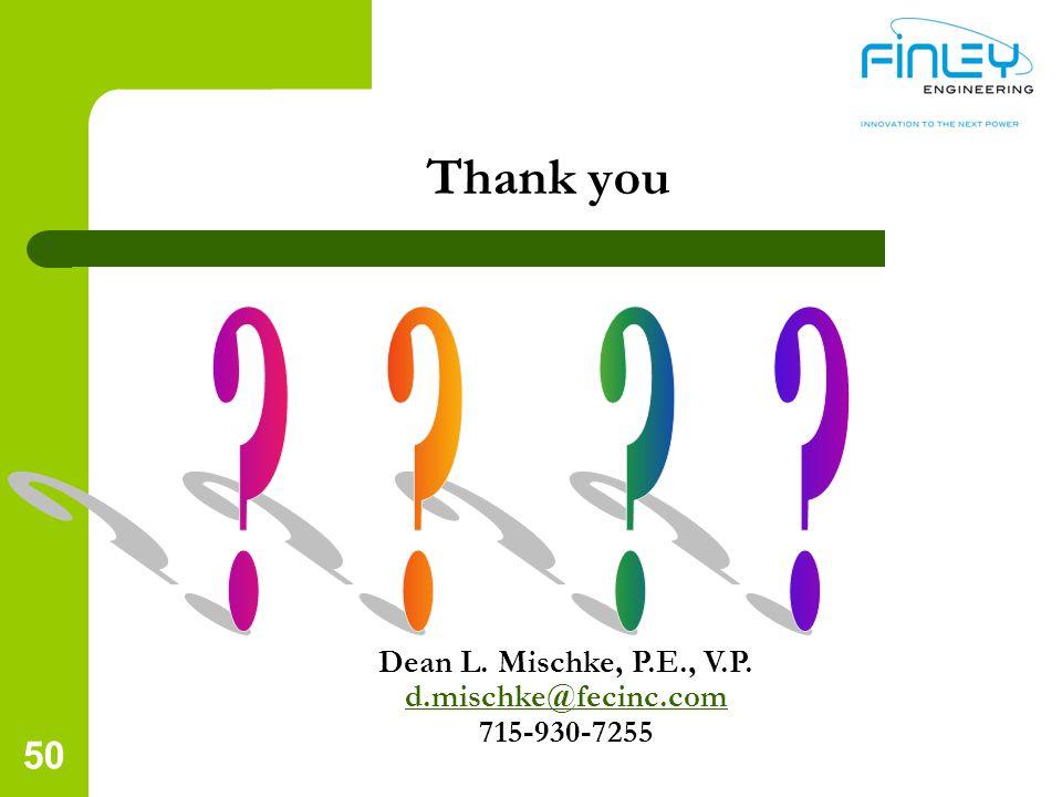 Thank you Dean L. Mischke, P.E., V.P. d.mischke@fecinc.com