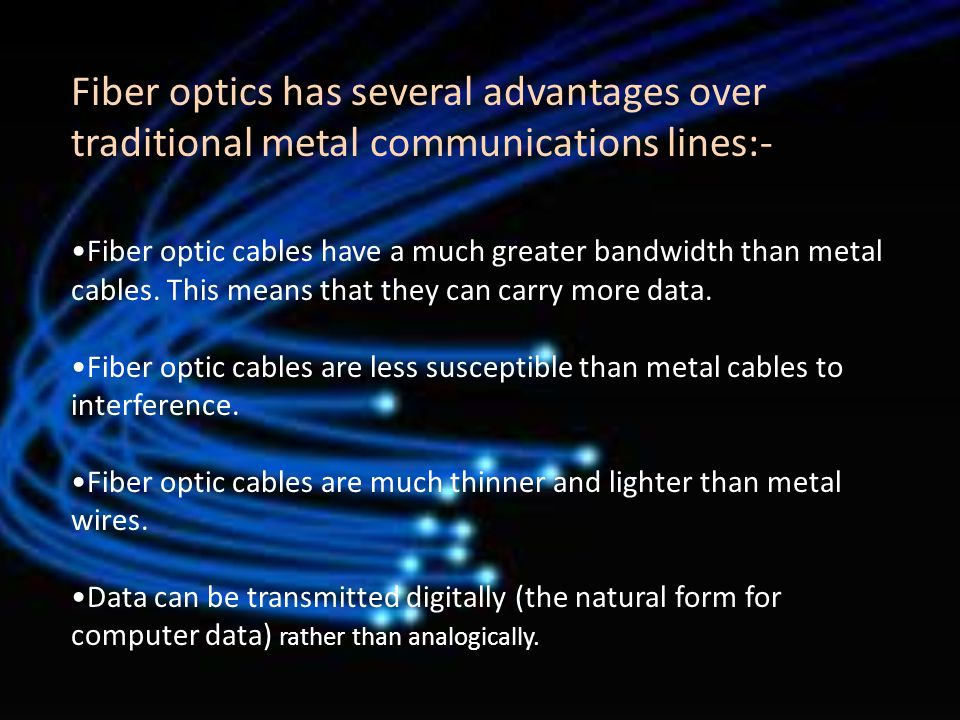 Fiber optics has several advantages over