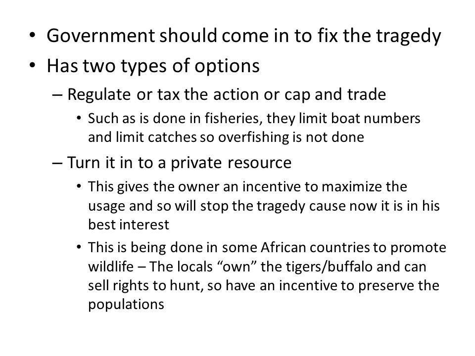 Government should come in to fix the tragedy Has two types of options