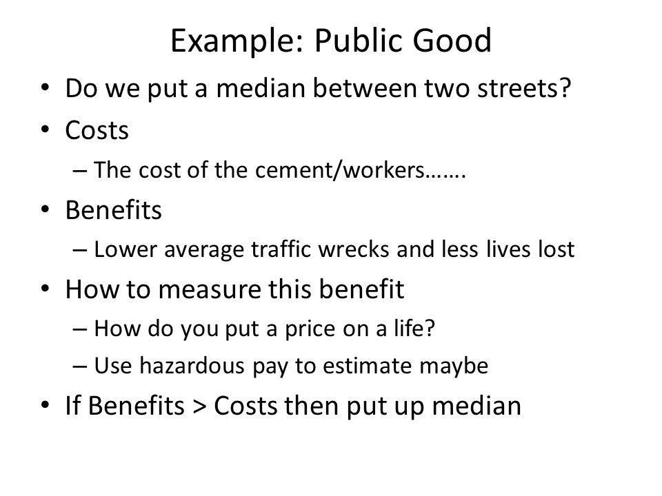 Example: Public Good Do we put a median between two streets Costs