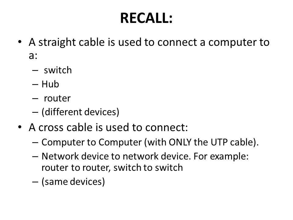 RECALL: A straight cable is used to connect a computer to a: