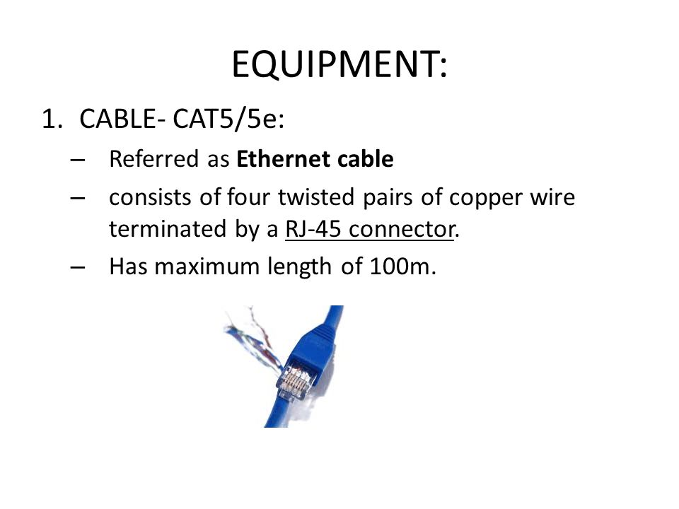EQUIPMENT: CABLE- CAT5/5e: Referred as Ethernet cable