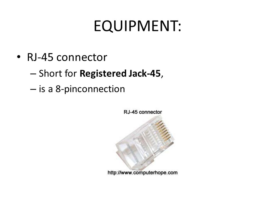 EQUIPMENT: RJ-45 connector Short for Registered Jack-45,