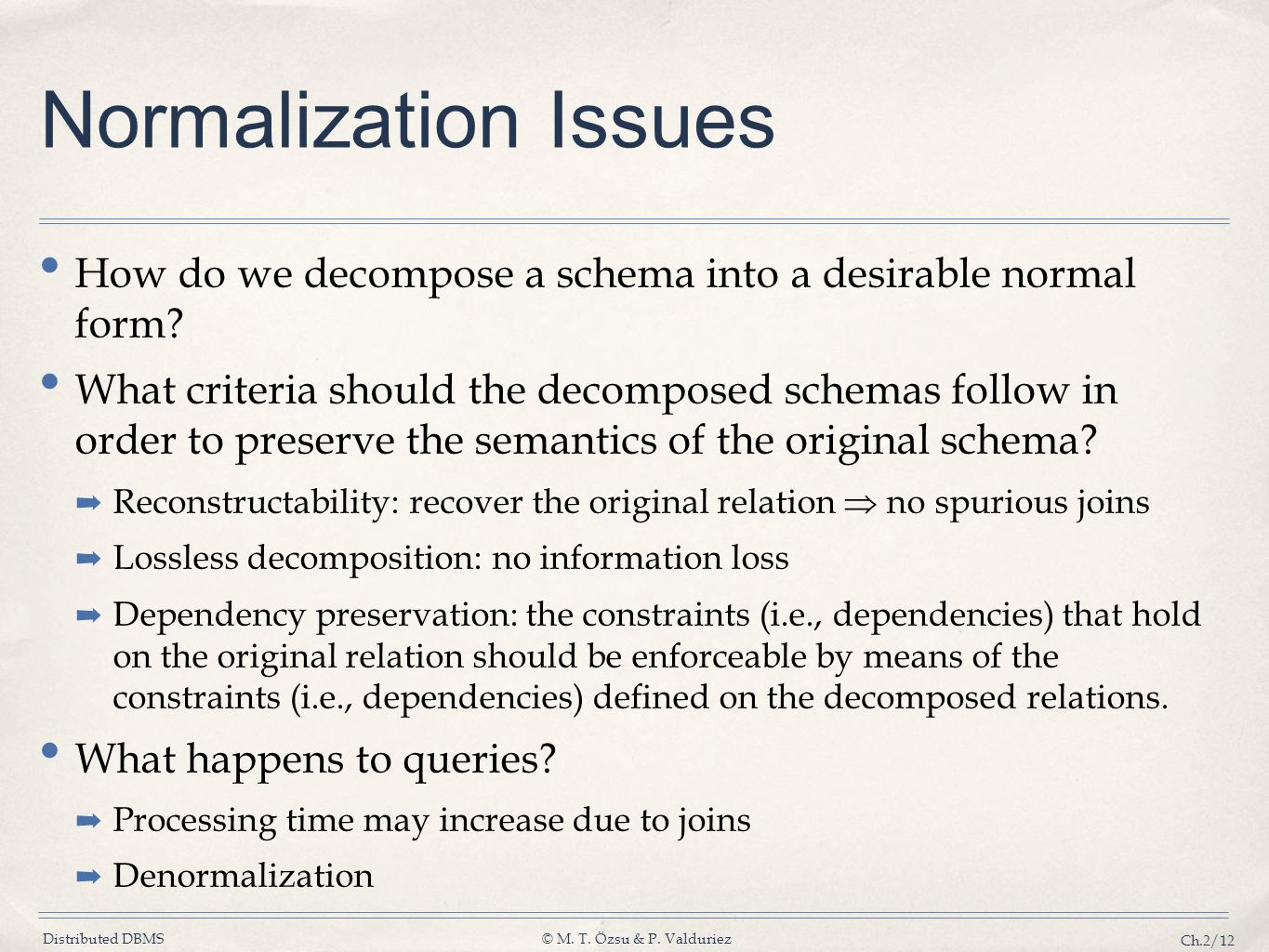 Normalization Issues How do we decompose a schema into a desirable normal form