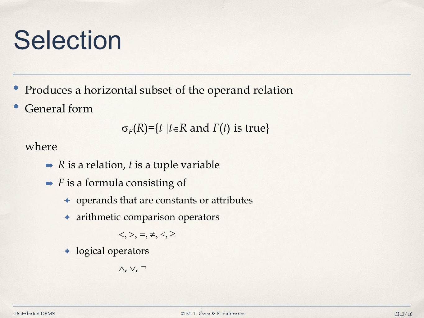 Selection Produces a horizontal subset of the operand relation