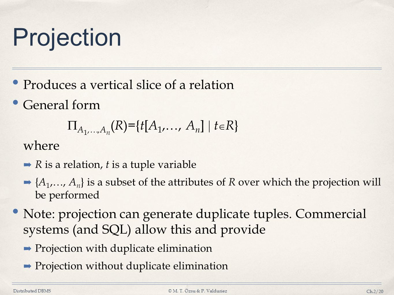 Projection Produces a vertical slice of a relation General form