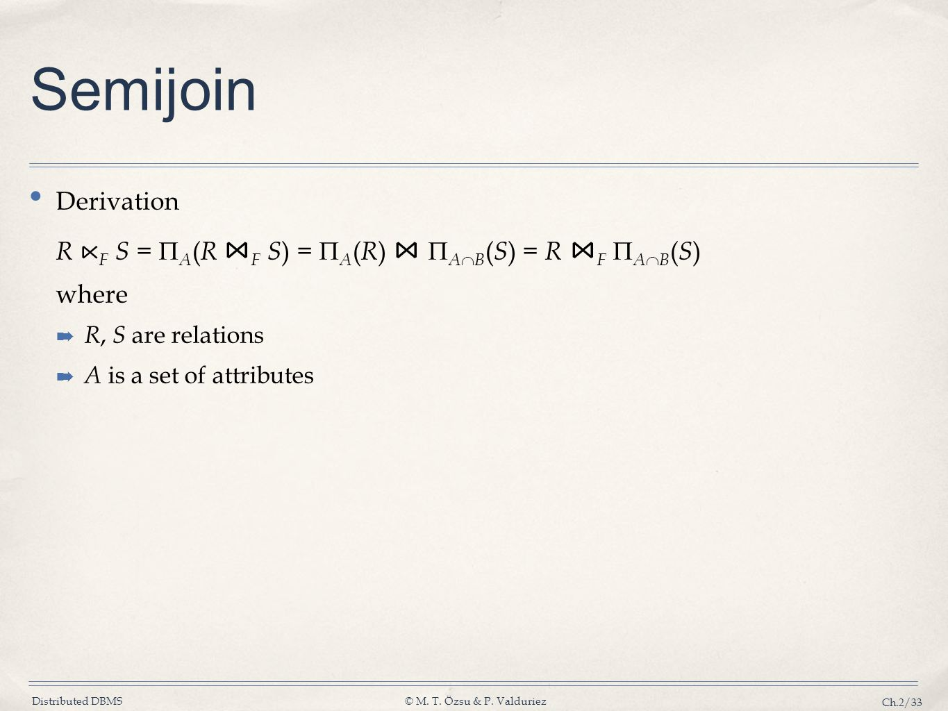Semijoin Derivation. R ⋉F S = A(R ⋈F S) = A(R) ⋈ AB(S) = R ⋈F AB(S) where. R, S are relations.