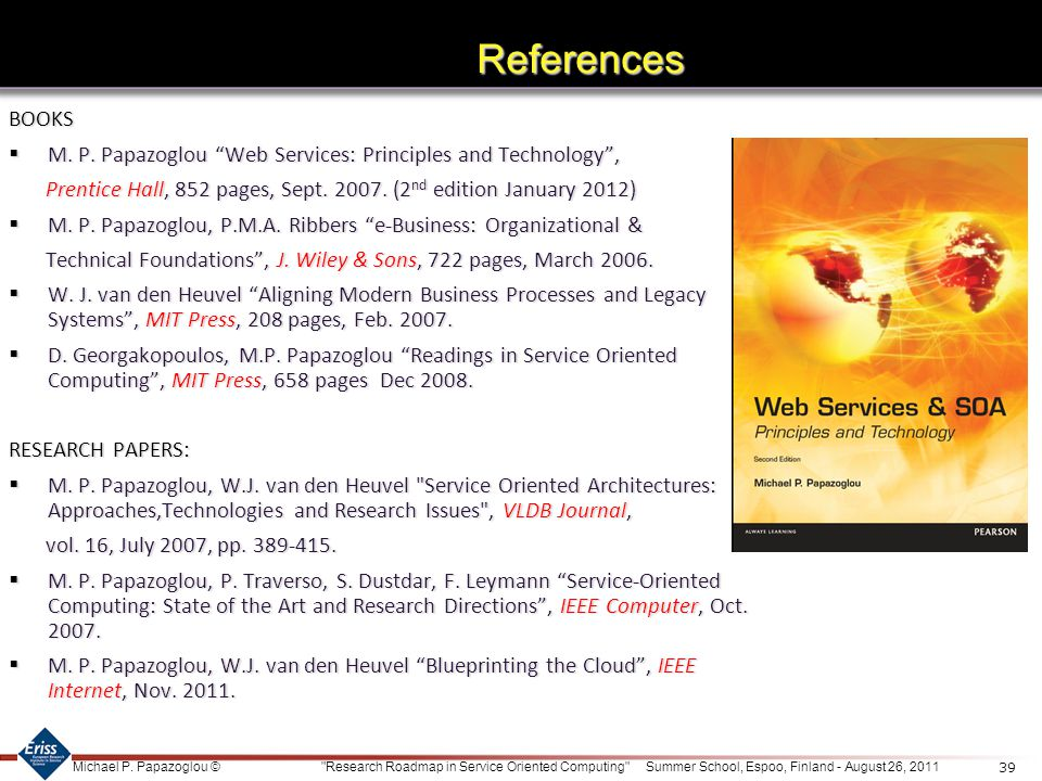 References BOOKS. M. P. Papazoglou Web Services: Principles and Technology , Prentice Hall, 852 pages, Sept. 2007. (2nd edition January 2012)