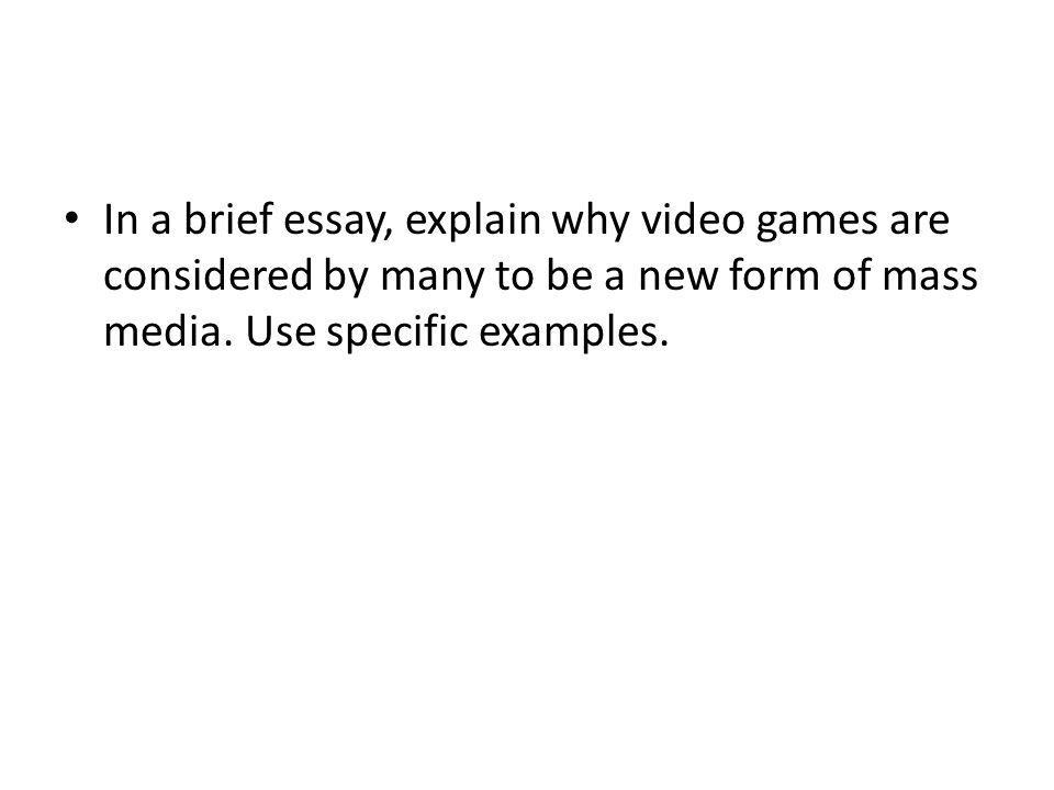 In a brief essay, explain why video games are considered by many to be a new form of mass media.