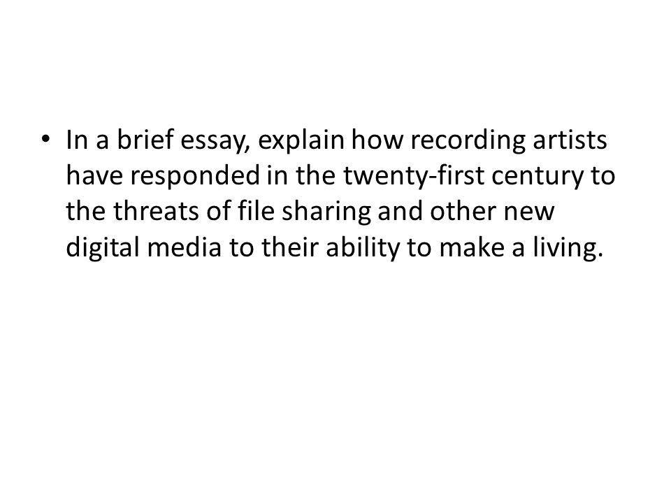 In a brief essay, explain how recording artists have responded in the twenty-first century to the threats of file sharing and other new digital media to their ability to make a living.