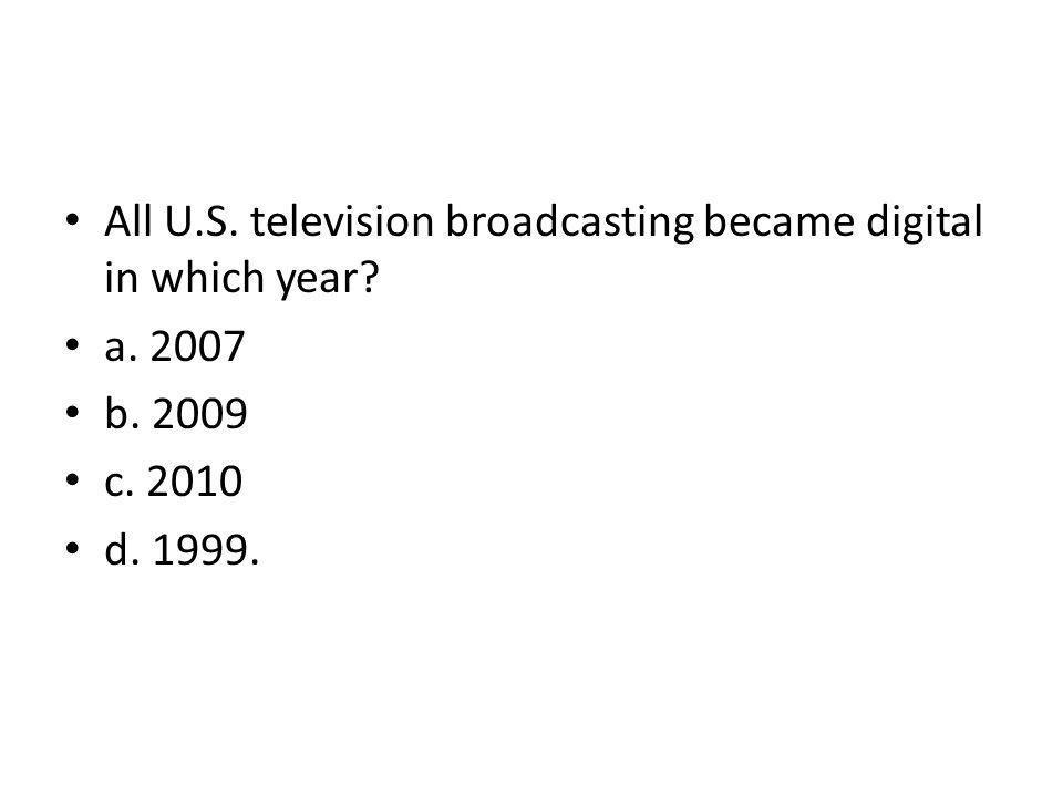 All U.S. television broadcasting became digital in which year