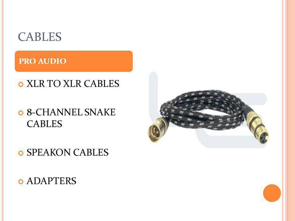 CABLES XLR TO XLR CABLES 8-CHANNEL SNAKE CABLES SPEAKON CABLES