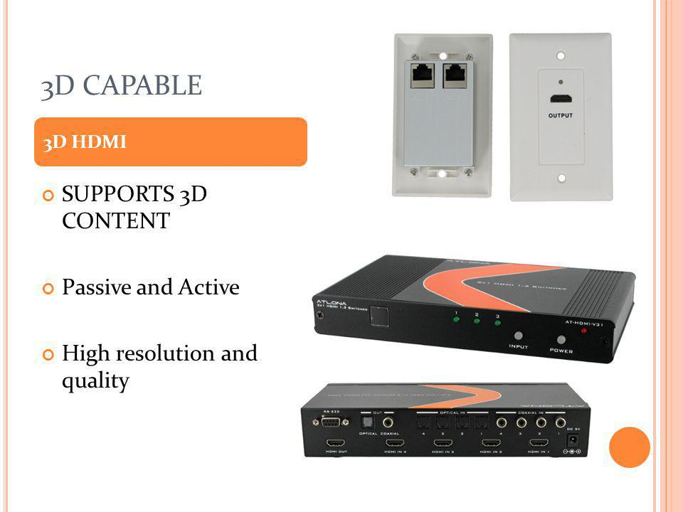 3D CAPABLE SUPPORTS 3D CONTENT Passive and Active