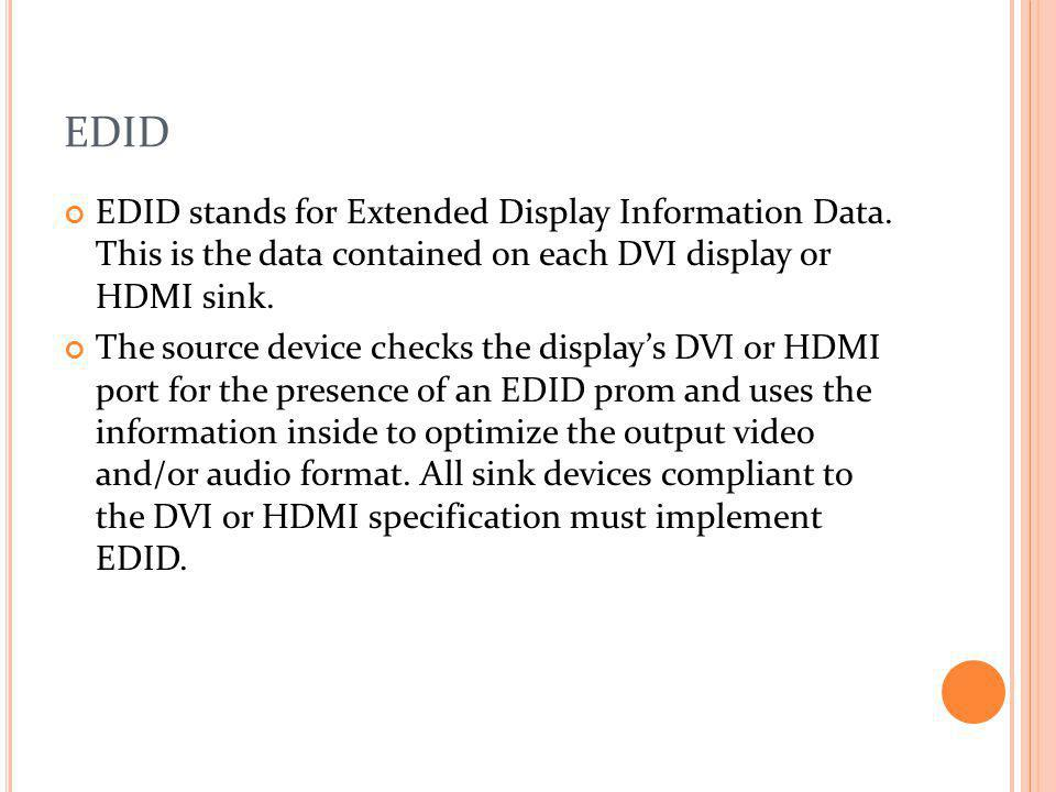 EDID EDID stands for Extended Display Information Data. This is the data contained on each DVI display or HDMI sink.