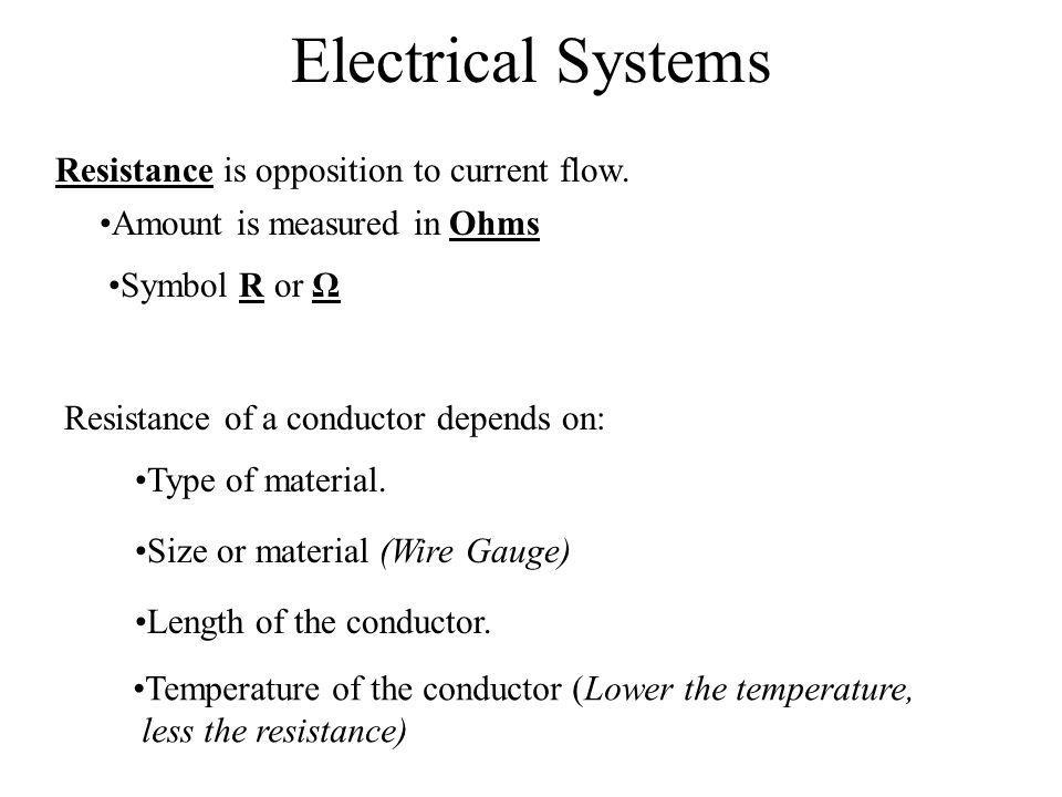 Electrical Systems Resistance is opposition to current flow.