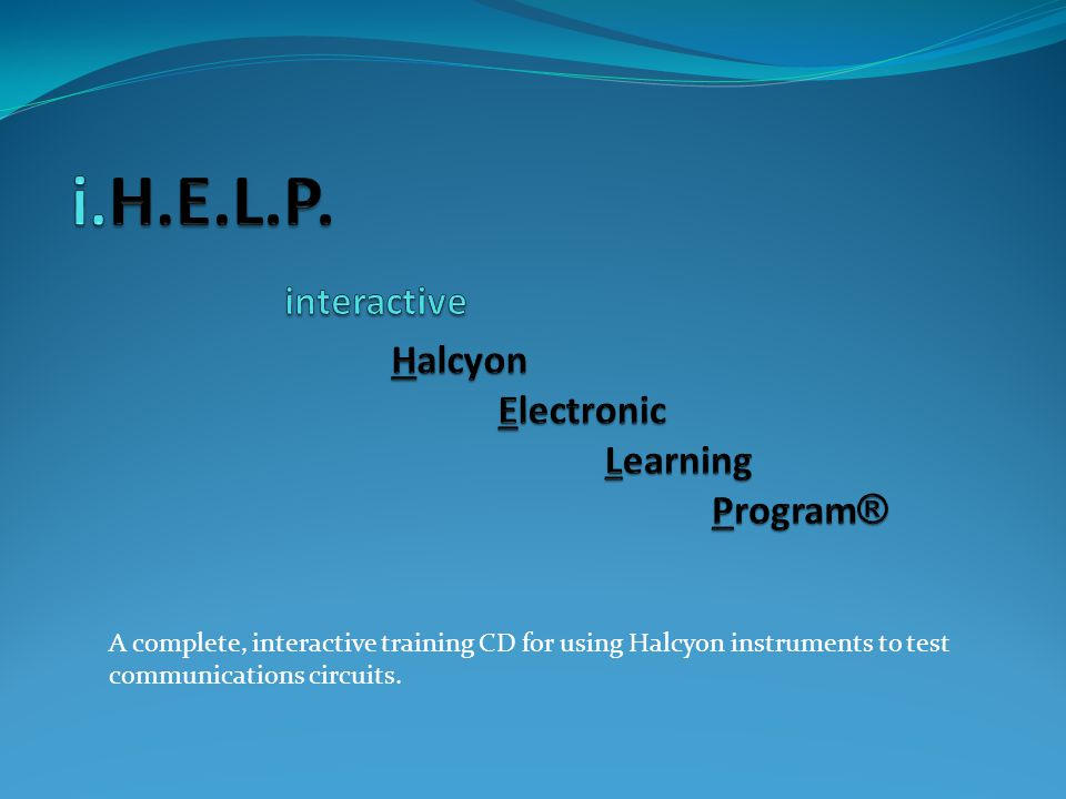 i.H.E.L.P. interactive Halcyon Electronic Learning Program®