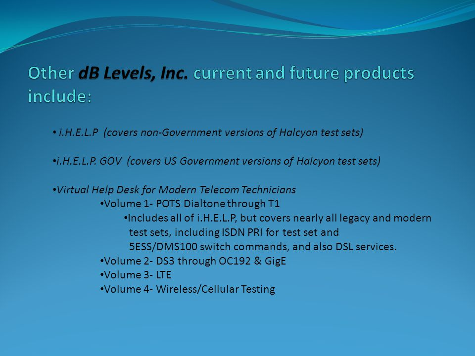 Other dB Levels, Inc. current and future products include: