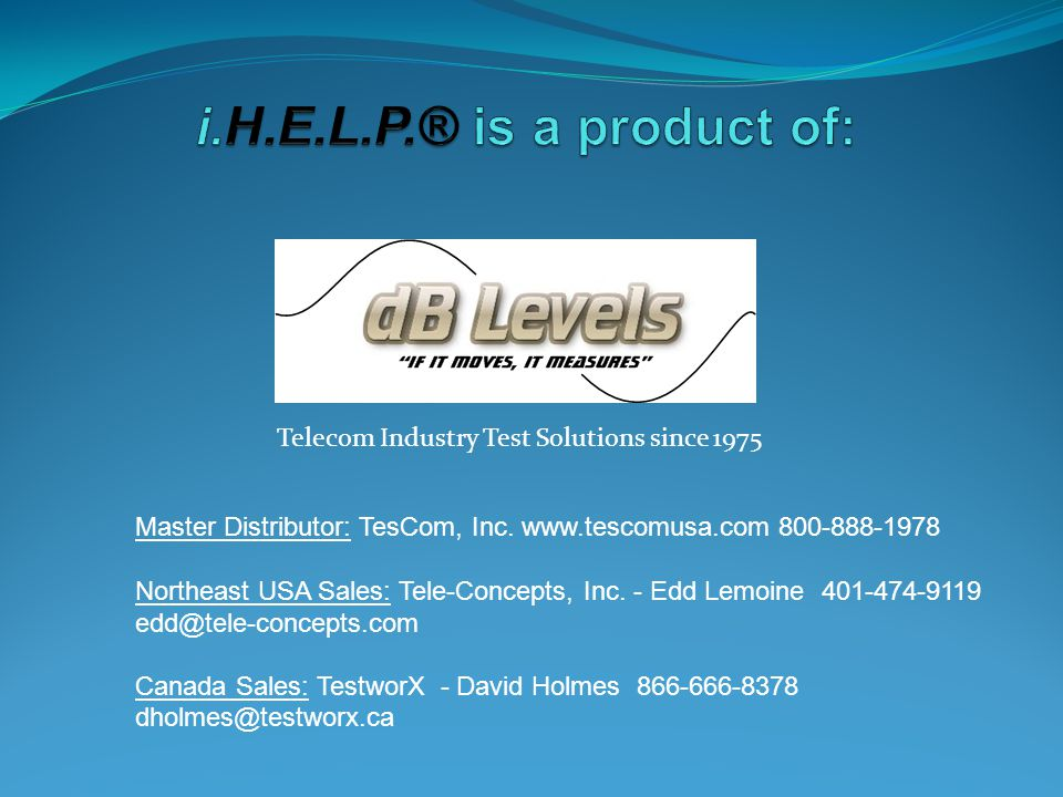 i.H.E.L.P.® is a product of: Telecom Industry Test Solutions since 1975. Master Distributor: TesCom, Inc. www.tescomusa.com 800-888-1978.