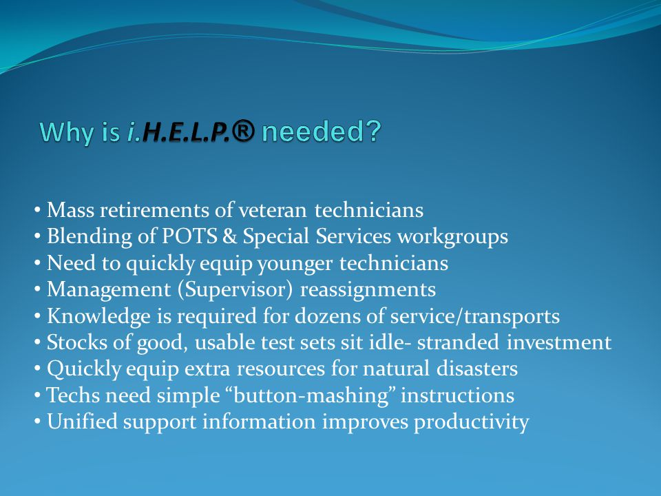 Why is i.H.E.L.P.® needed Mass retirements of veteran technicians