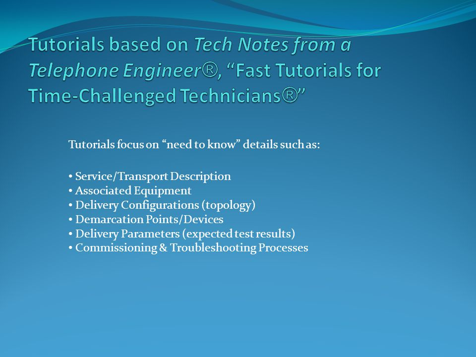 Tutorials based on Tech Notes from a Telephone Engineer®, Fast Tutorials for Time-Challenged Technicians®