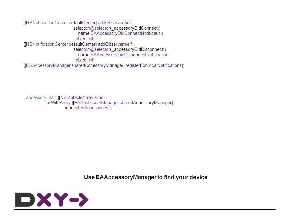 Use EAAccessoryManager to find your device