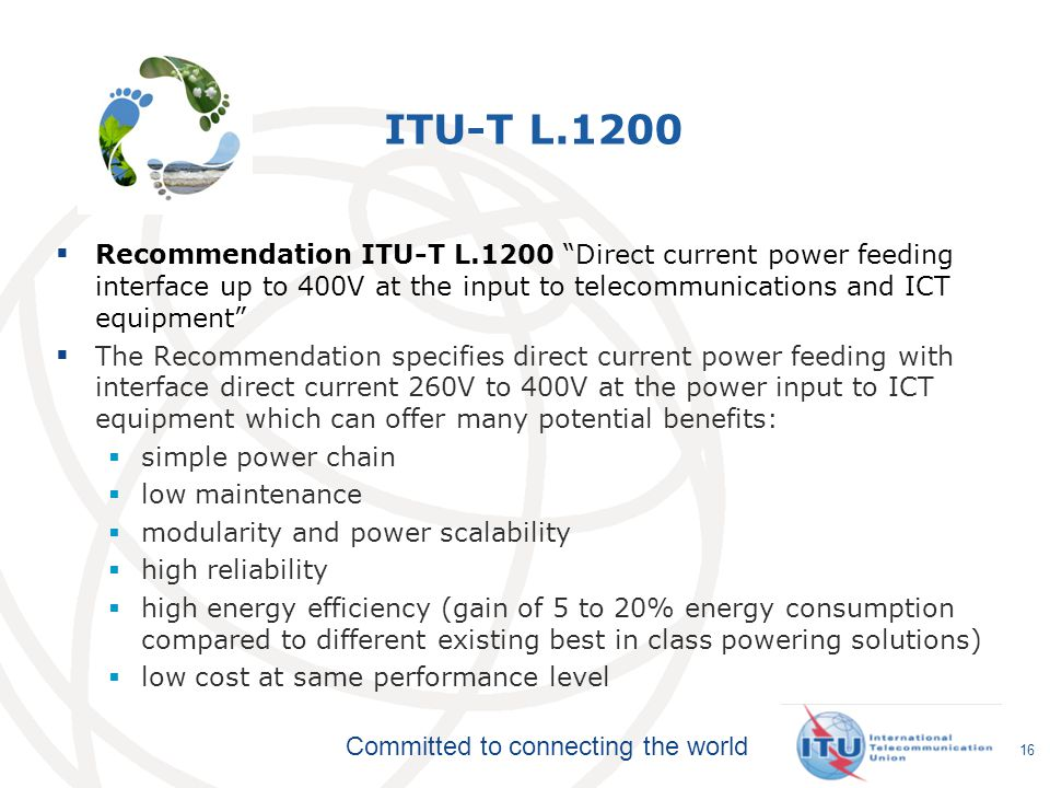 ITU-T L.1200 Recommendation ITU-T L.1200 Direct current power feeding interface up to 400V at the input to telecommunications and ICT equipment