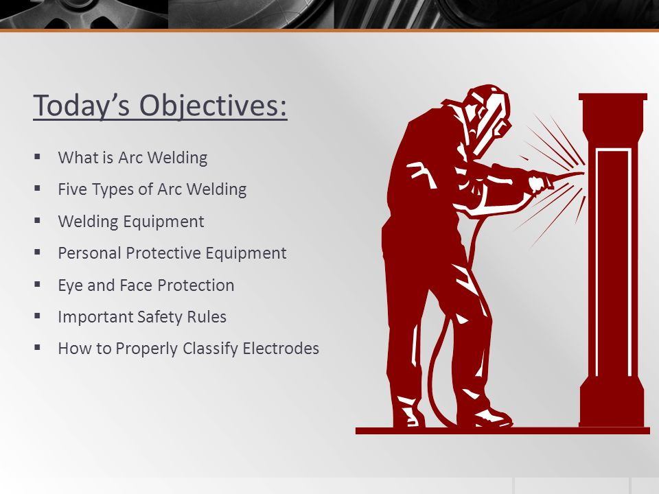 Today's Objectives: What is Arc Welding Five Types of Arc Welding