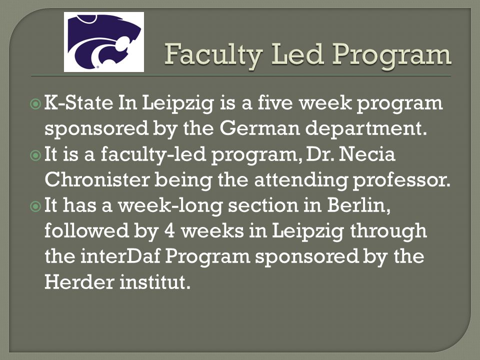 Faculty Led Program K-State In Leipzig is a five week program sponsored by the German department.