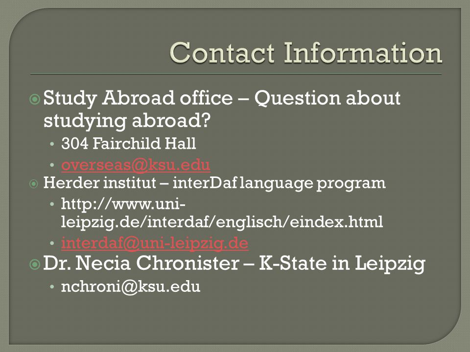 Contact Information Study Abroad office – Question about studying abroad 304 Fairchild Hall. overseas@ksu.edu.