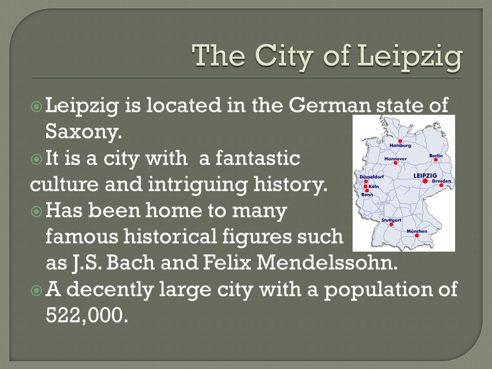 The City of Leipzig Leipzig is located in the German state of Saxony.