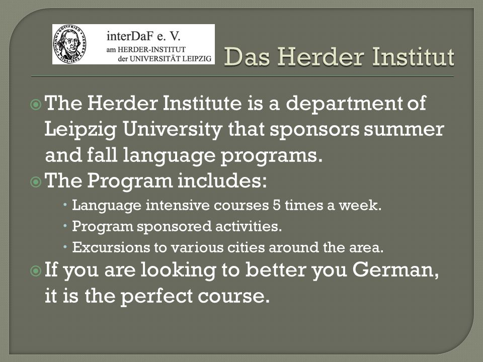 Das Herder Institut The Herder Institute is a department of Leipzig University that sponsors summer and fall language programs.