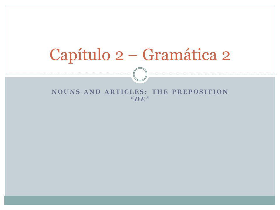 Nouns and articles; the preposition de