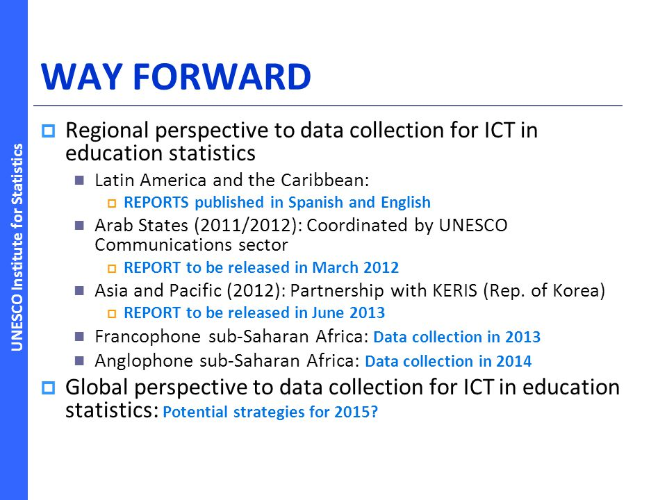 WAY FORWARD Regional perspective to data collection for ICT in education statistics. Latin America and the Caribbean: