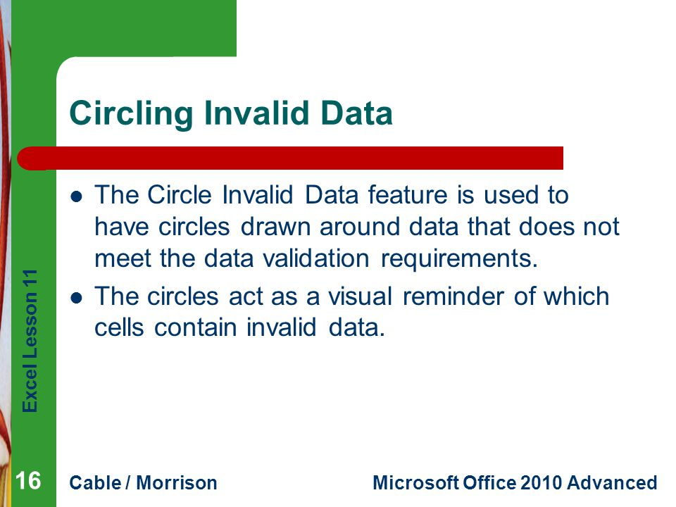 Circling Invalid Data The Circle Invalid Data feature is used to have circles drawn around data that does not meet the data validation requirements.
