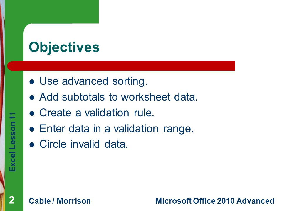 Objectives Use advanced sorting. Add subtotals to worksheet data.