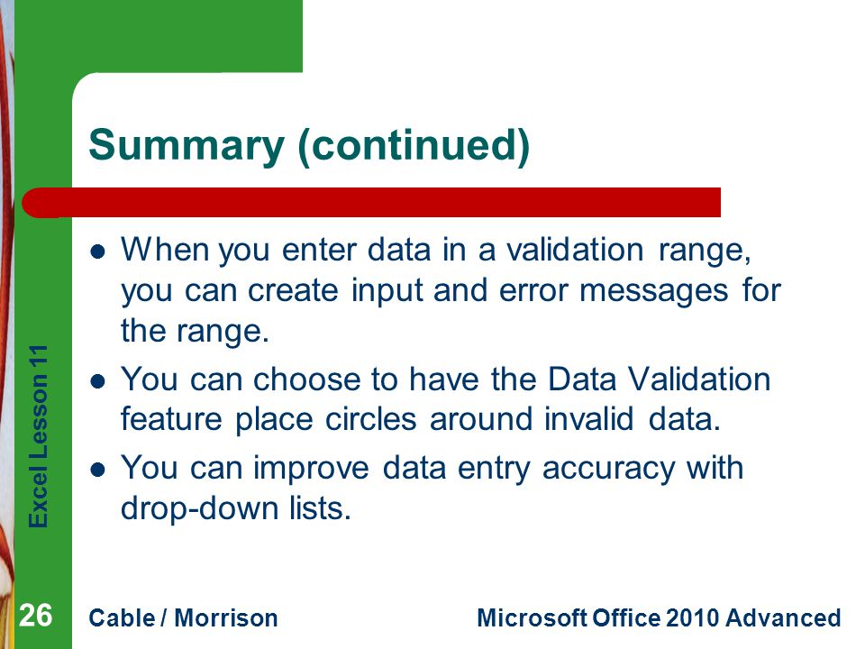 Summary (continued) When you enter data in a validation range, you can create input and error messages for the range.