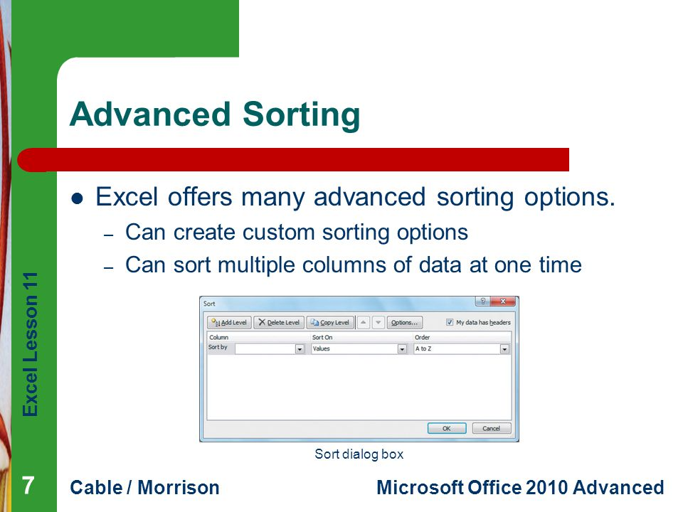 Advanced Sorting Excel offers many advanced sorting options.