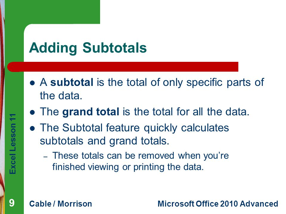 Adding Subtotals A subtotal is the total of only specific parts of the data. The grand total is the total for all the data.