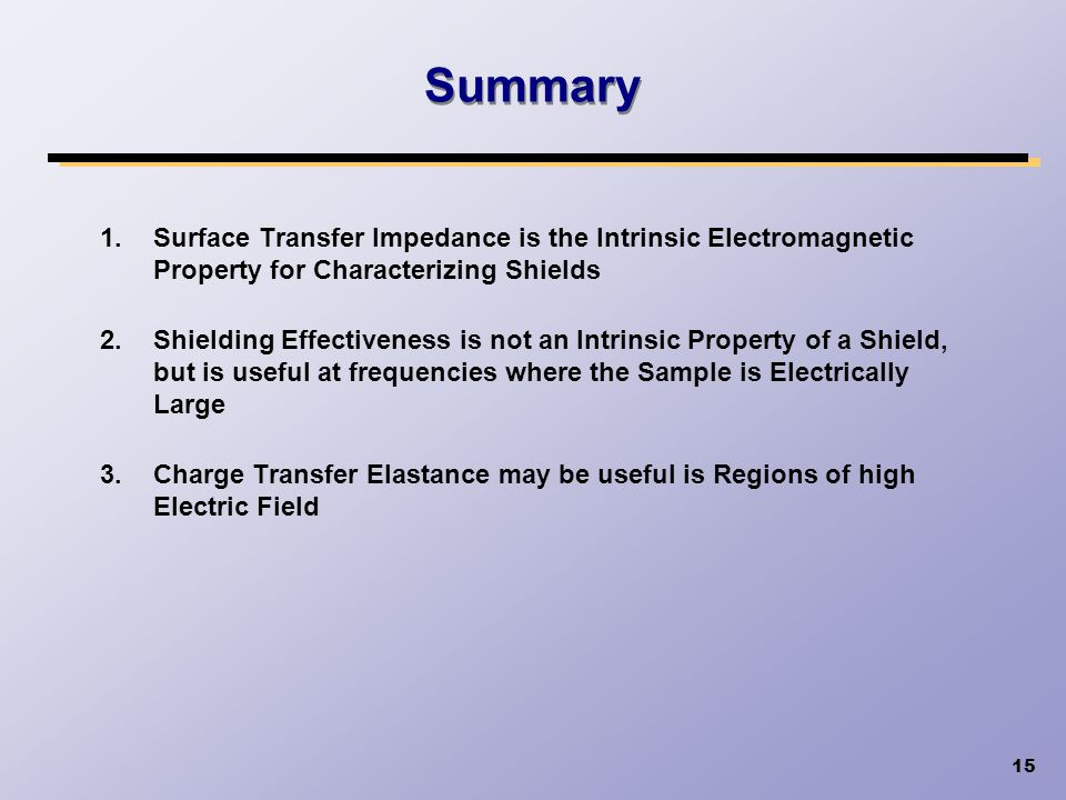 Summary 1. Surface Transfer Impedance is the Intrinsic Electromagnetic Property for Characterizing Shields.