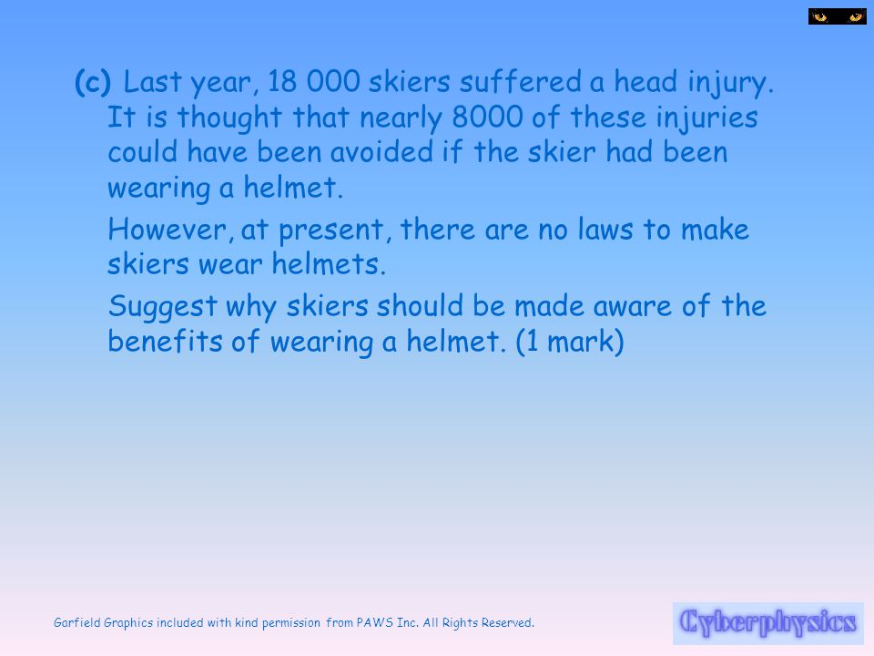 (c) Last year, 18 000 skiers suffered a head injury
