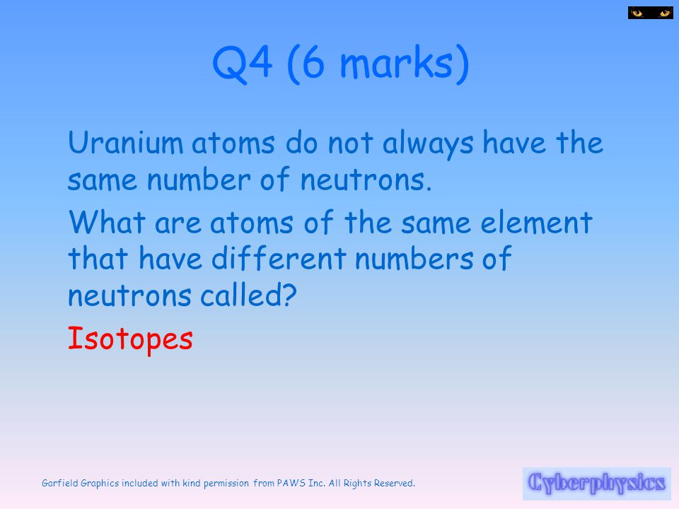 Q4 (6 marks) Uranium atoms do not always have the same number of neutrons.
