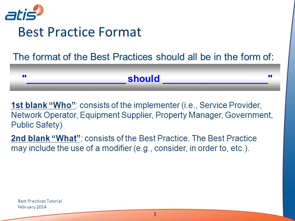 Best Practice Format The format of the Best Practices should all be in the form of: __________________ should ___________________
